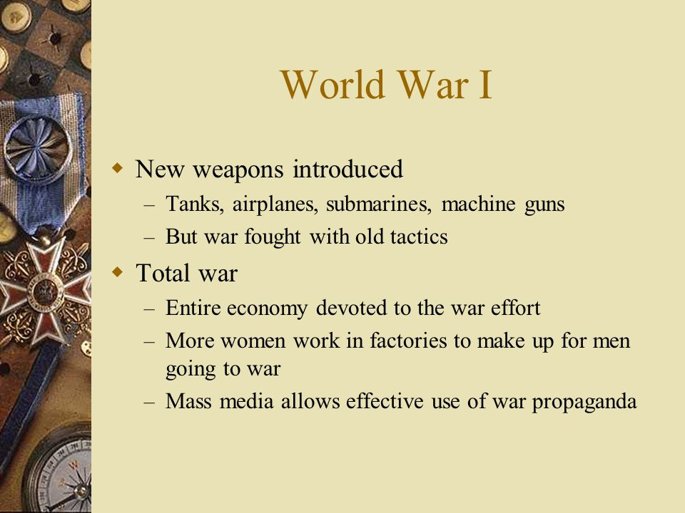 World War I New weapons introduced Total war