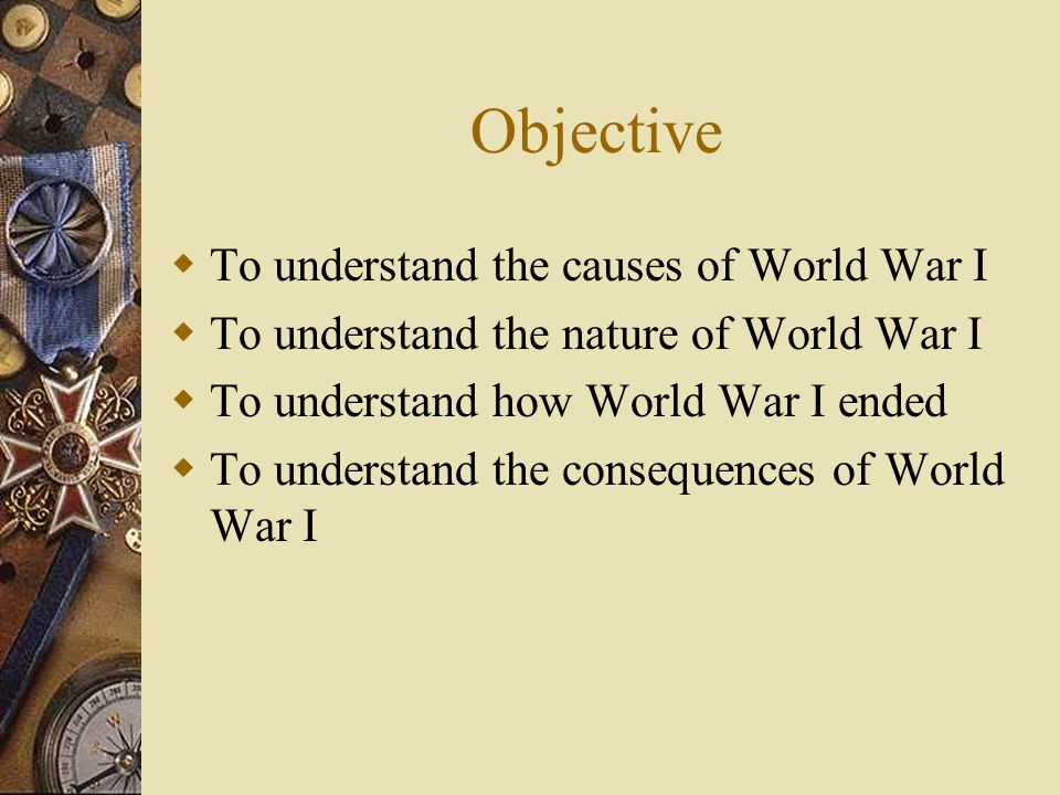 Objective To understand the causes of World War I