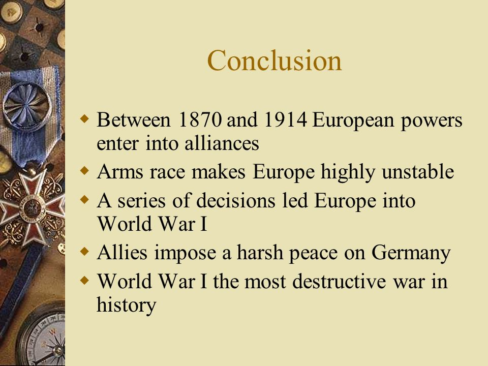 Conclusion Between 1870 and 1914 European powers enter into alliances