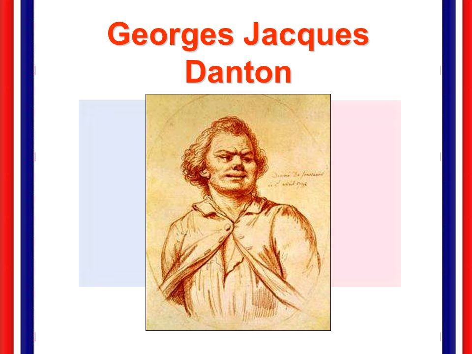 Georges Jacques Danton (1759 – 1794)