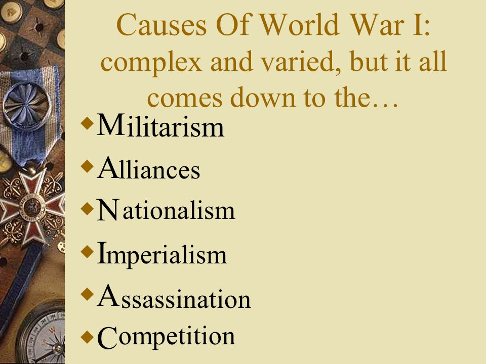 Causes Of World War I: complex and varied, but it all comes down to the…