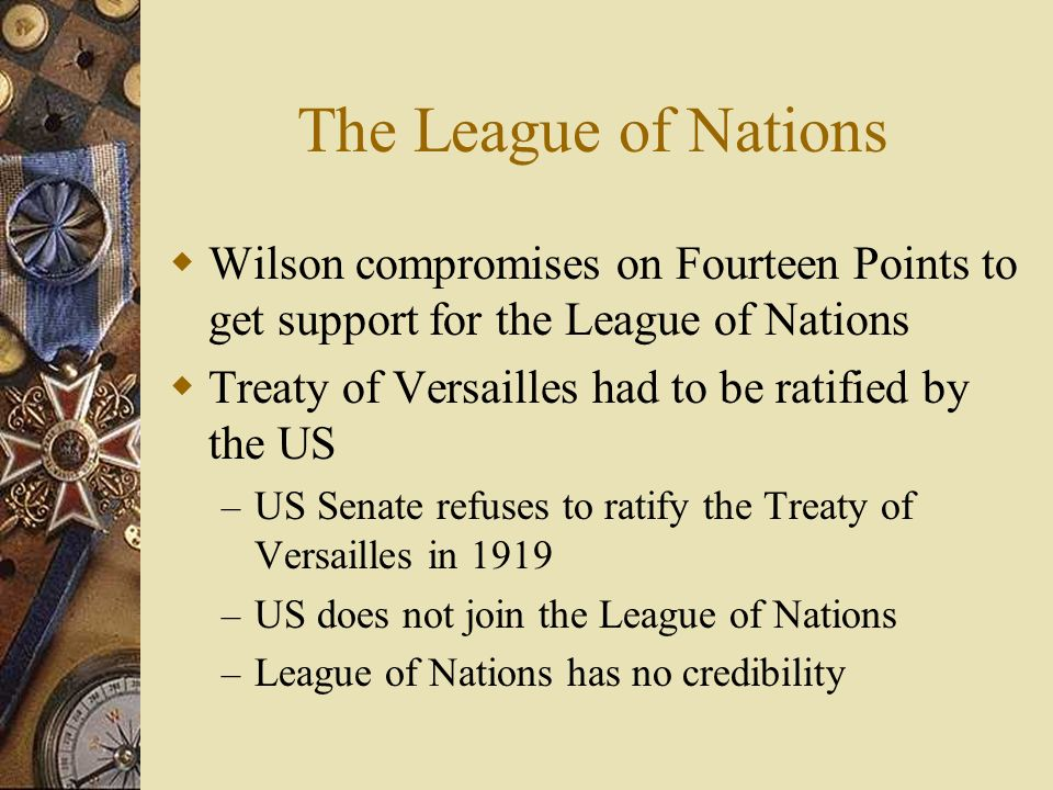The League of Nations Wilson compromises on Fourteen Points to get support for the League of Nations.