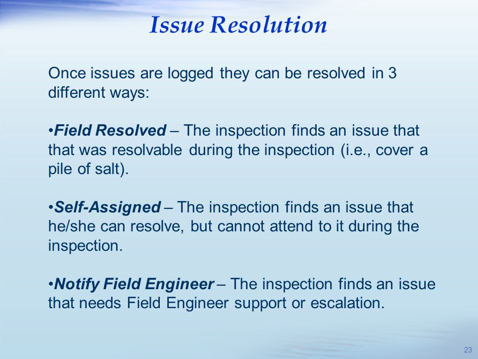Issue Resolution Once issues are logged they can be resolved in 3 different ways: