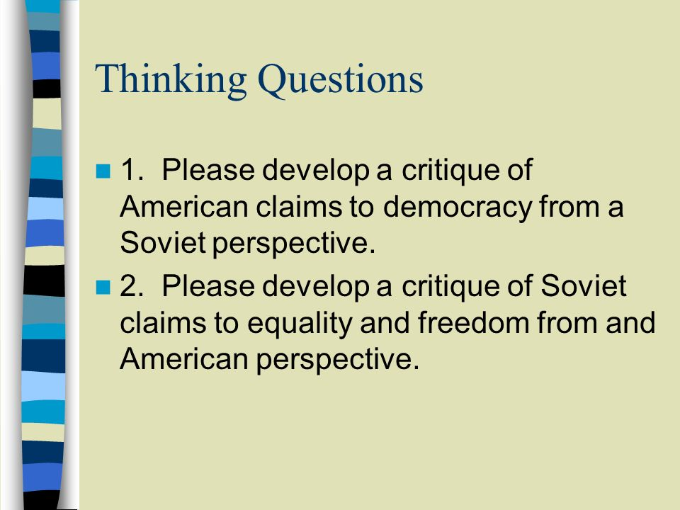 Thinking Questions 1. Please develop a critique of American claims to democracy from a Soviet perspective.