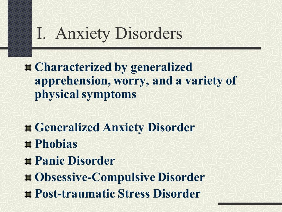I. Anxiety DisordersCharacterized by generalized apprehension, worry, and a variety of physical symptoms.