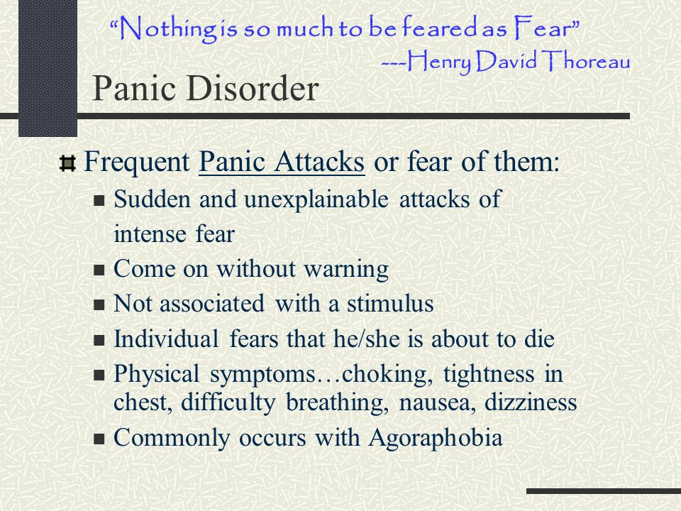 Panic Disorder Frequent Panic Attacks or fear of them: