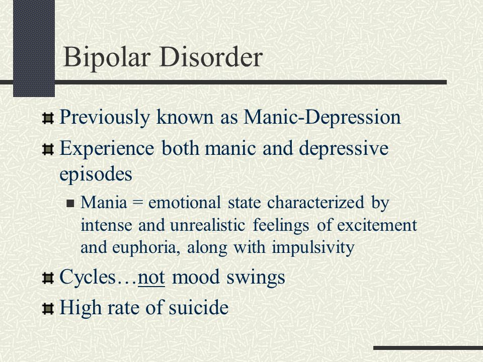 Bipolar Disorder Previously known as Manic-Depression