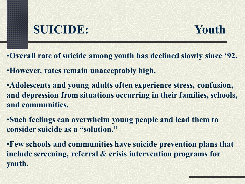 SUICIDE: Youth Overall rate of suicide among youth has declined slowly since '92.