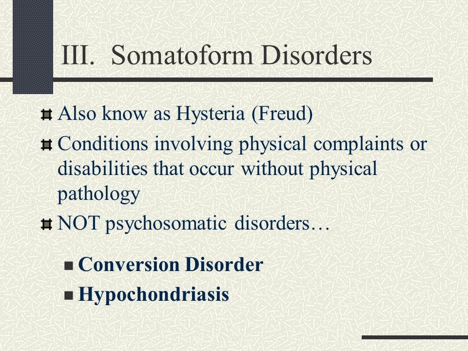 III. Somatoform Disorders