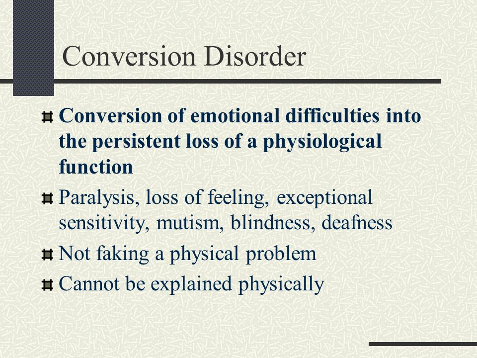 Conversion Disorder Conversion of emotional difficulties into the persistent loss of a physiological function.