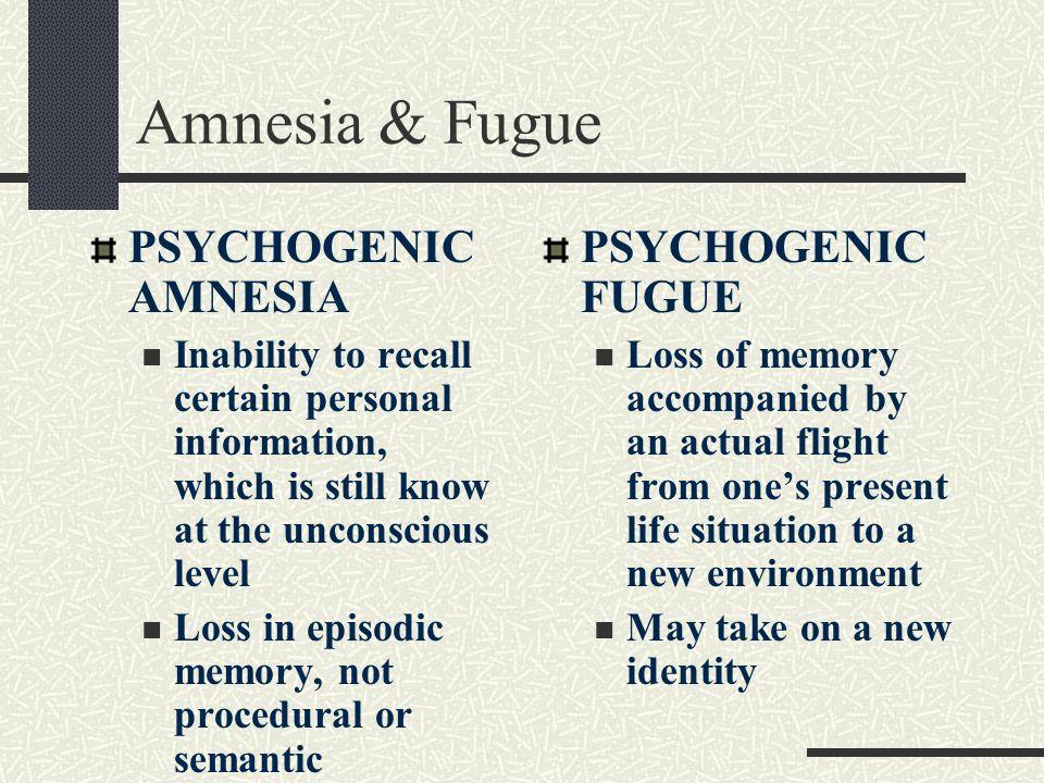 Amnesia & Fugue PSYCHOGENIC AMNESIA PSYCHOGENIC FUGUE
