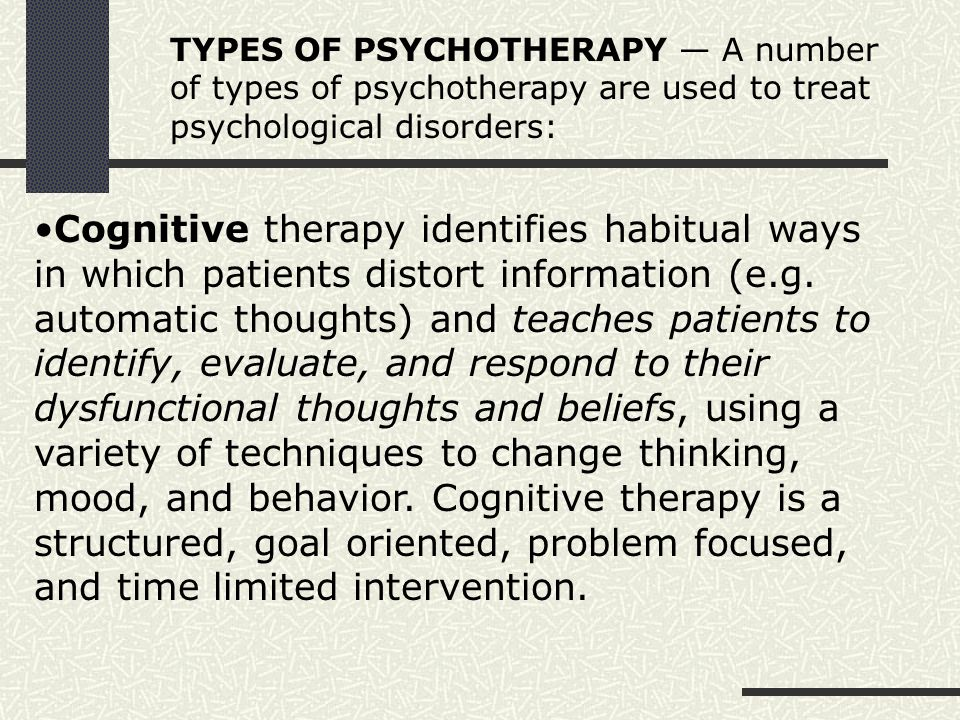 TYPES OF PSYCHOTHERAPY — A number of types of psychotherapy are used to treat psychological disorders: