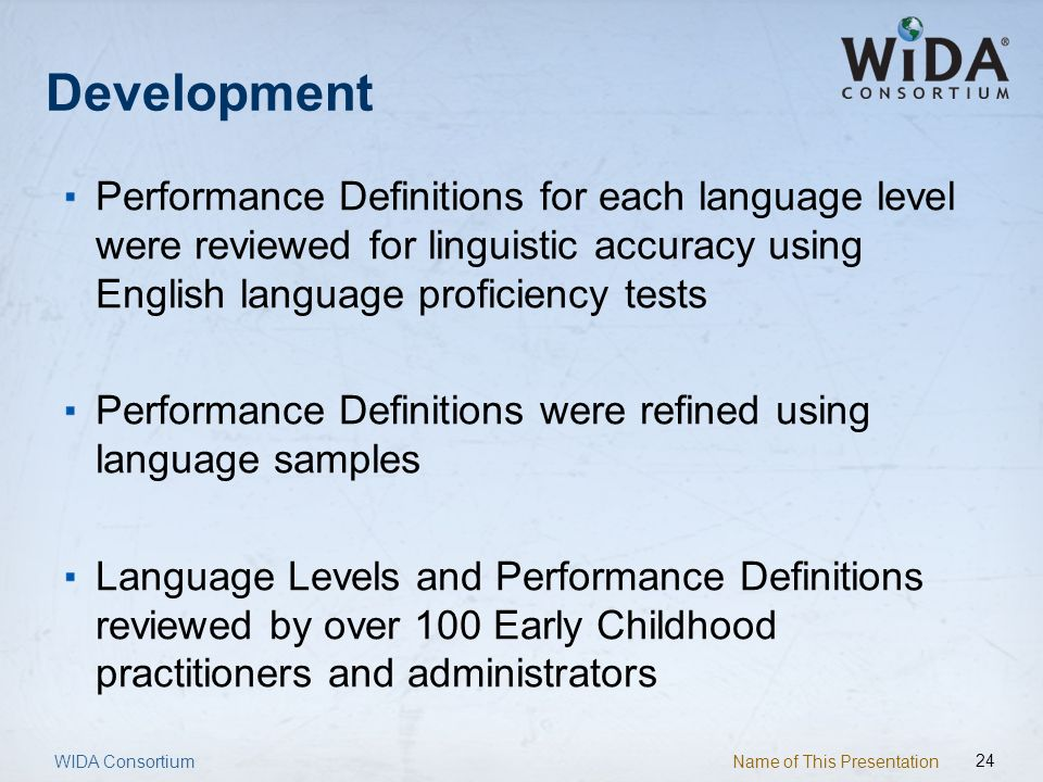 Development Performance Definitions for each language level were reviewed for linguistic accuracy using English language proficiency tests.