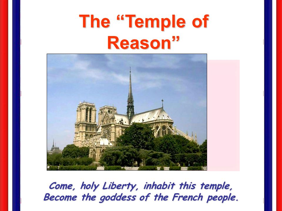 The Temple of Reason Come, holy Liberty, inhabit this temple, Become the goddess of the French people.