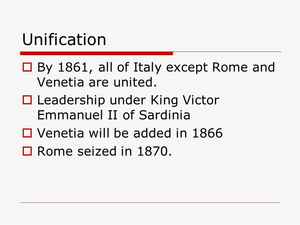 Unification By 1861, all of Italy except Rome and Venetia are united.