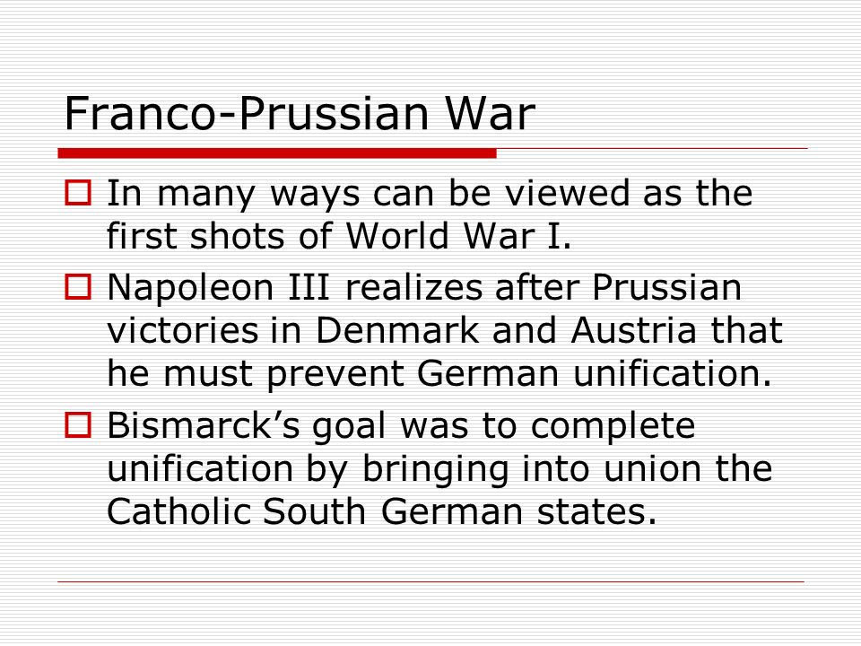 Franco-Prussian War In many ways can be viewed as the first shots of World War I.