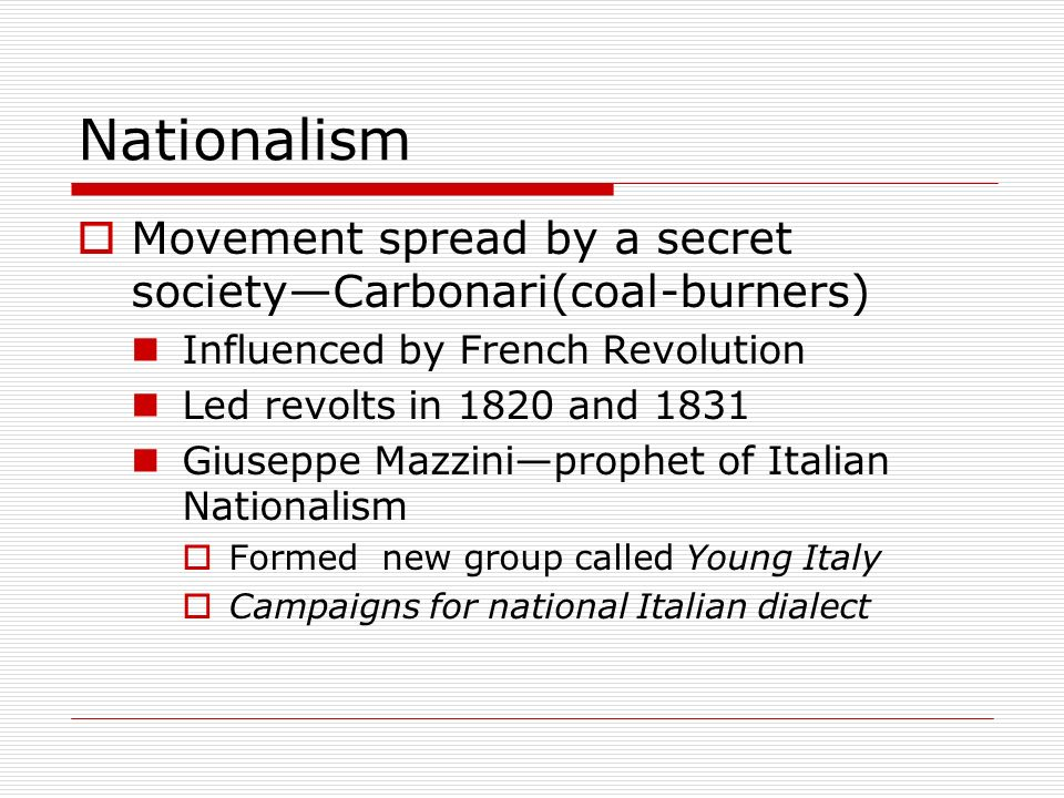Nationalism Movement spread by a secret society—Carbonari(coal-burners) Influenced by French Revolution.