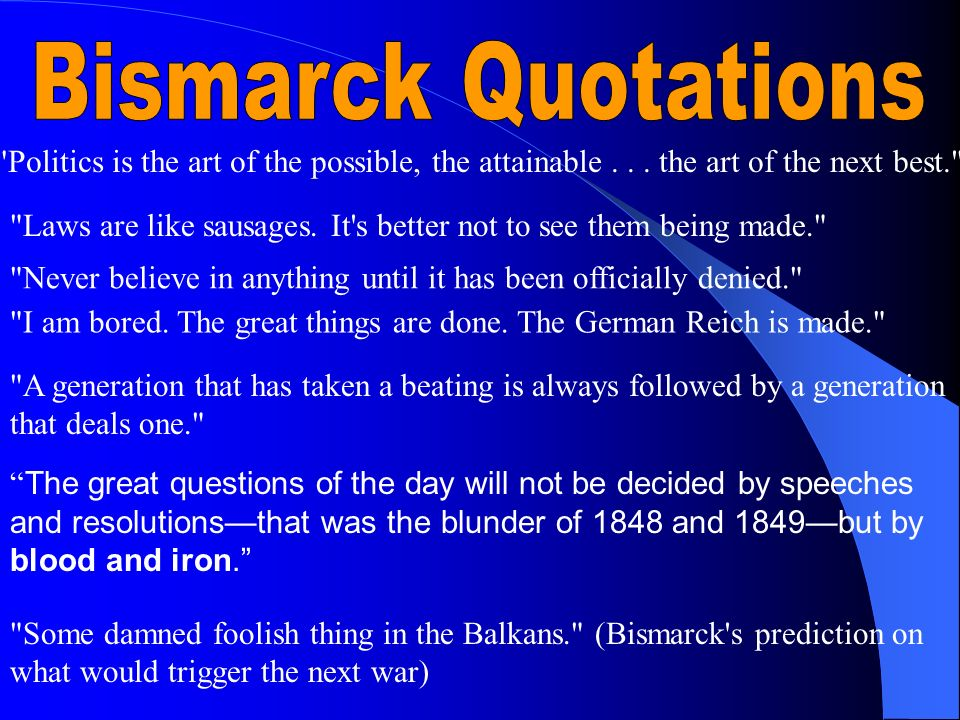 Bismarck Quotations Politics is the art of the possible, the attainable the art of the next best.