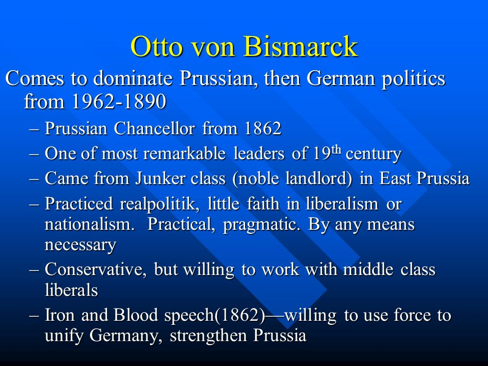 Otto von Bismarck Comes to dominate Prussian, then German politics from 1962-1890. Prussian Chancellor from 1862.