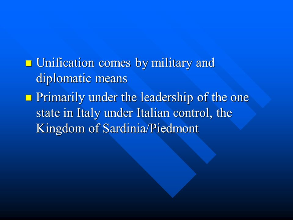 Unification comes by military and diplomatic means