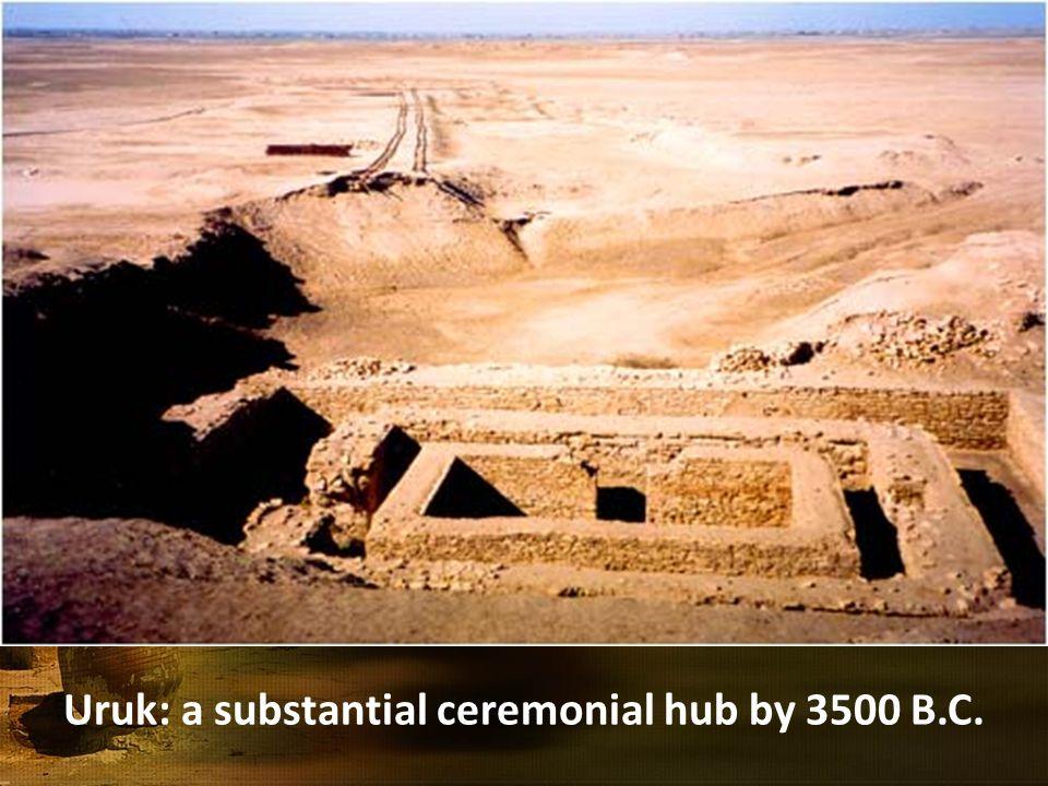 Uruk: a substantial ceremonial hub by 3500 B.C.