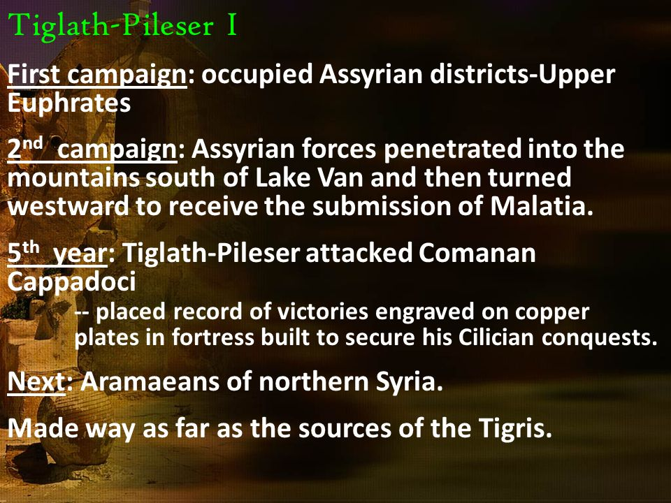 Tiglath-Pileser I First campaign: occupied Assyrian districts-Upper Euphrates.