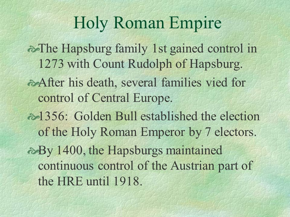 Holy Roman EmpireThe Hapsburg family 1st gained control in 1273 with Count Rudolph of Hapsburg.