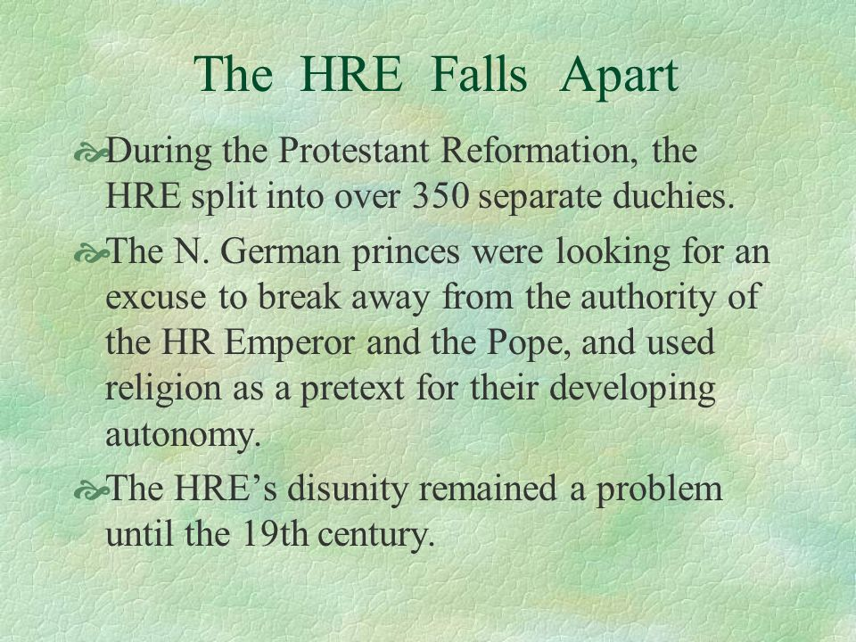 The HRE Falls ApartDuring the Protestant Reformation, the HRE split into over 350 separate duchies.