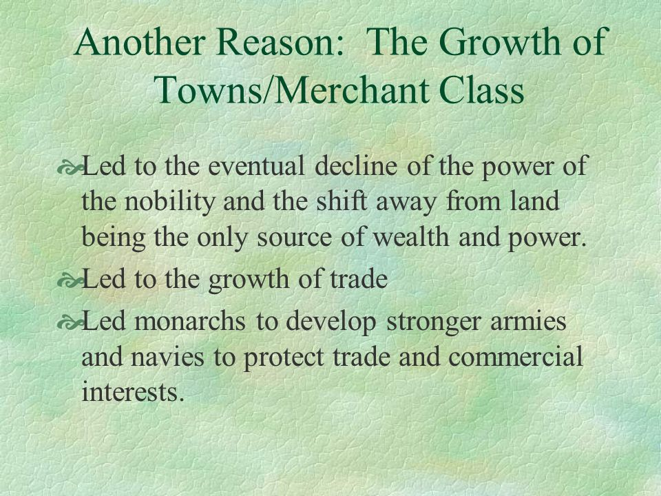 Another Reason: The Growth of Towns/Merchant Class