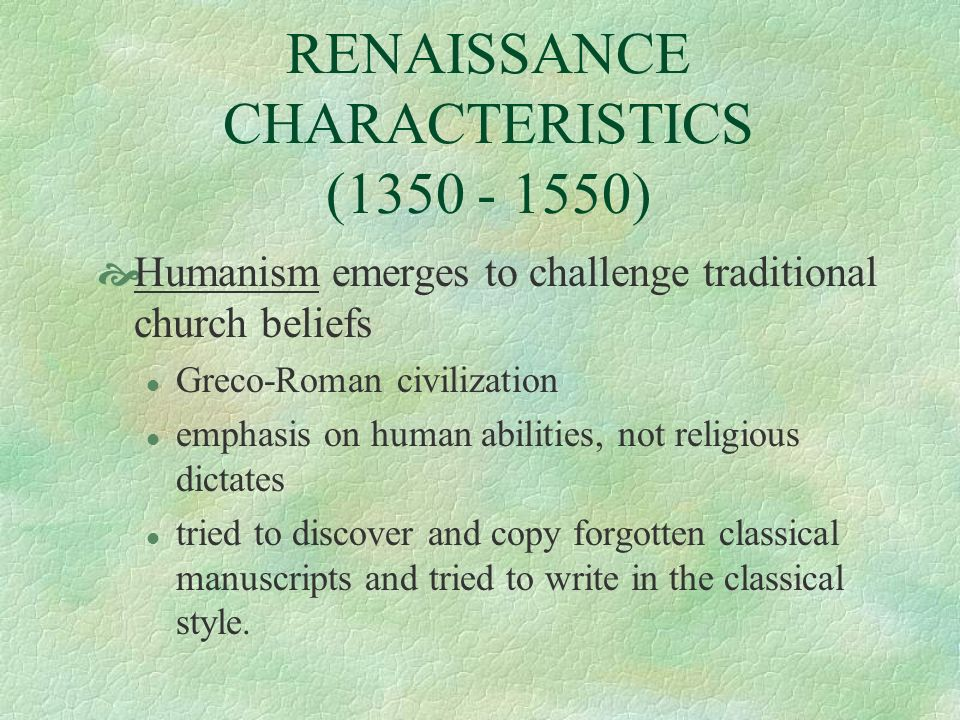RENAISSANCE CHARACTERISTICS (1350 - 1550)