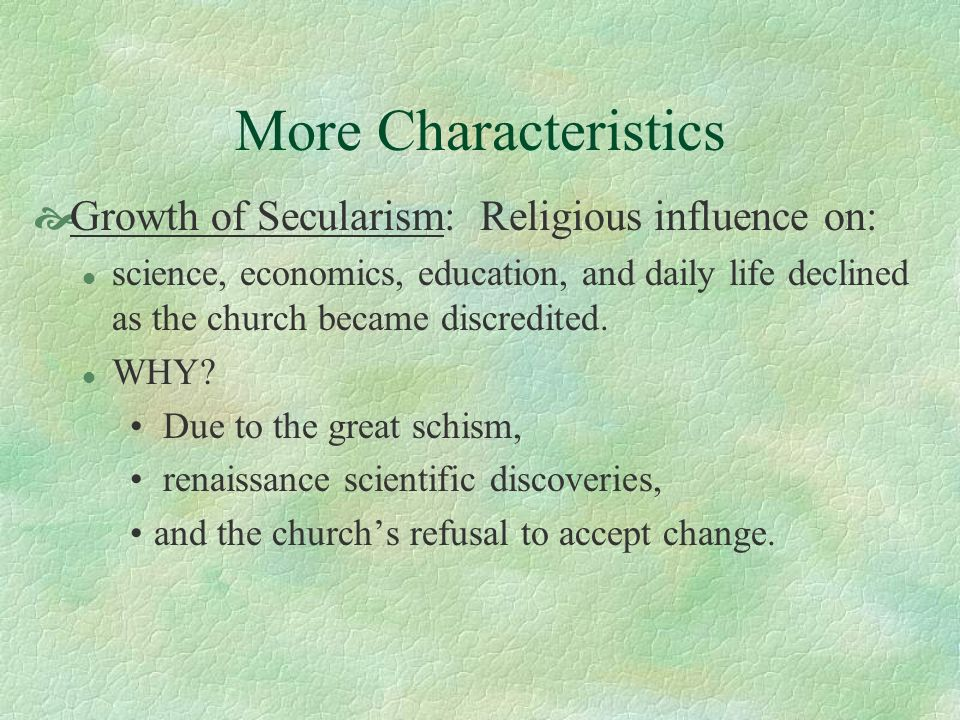 More Characteristics Growth of Secularism: Religious influence on: