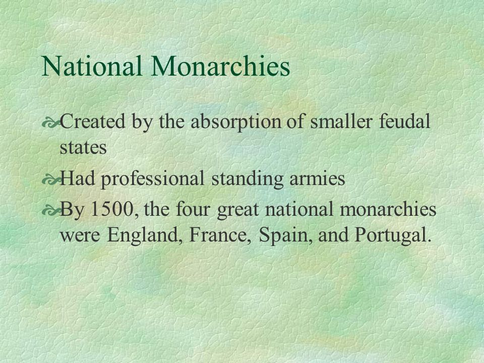 National Monarchies Created by the absorption of smaller feudal states