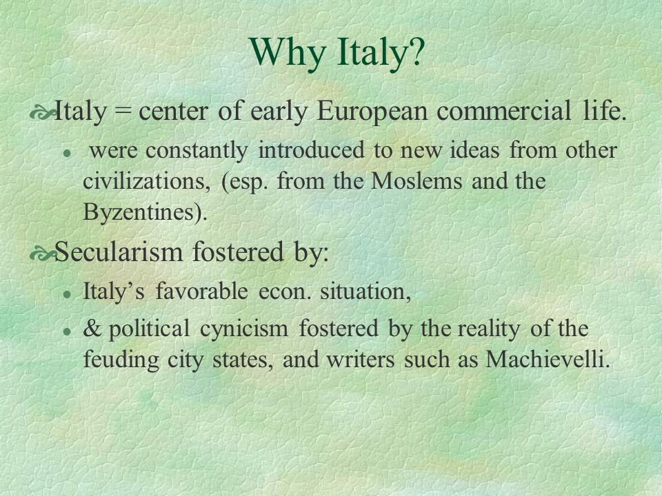 Why Italy Italy = center of early European commercial life.