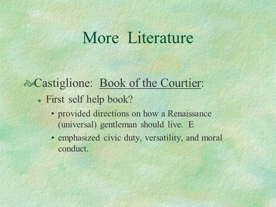 More Literature Castiglione: Book of the Courtier: