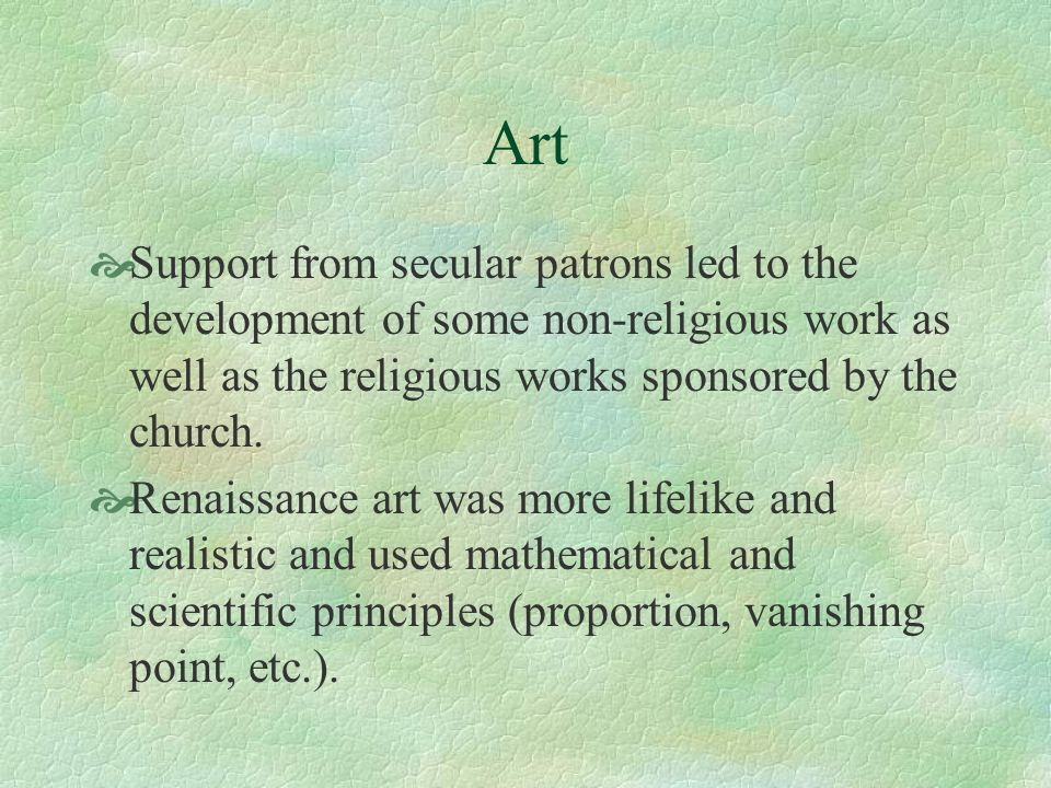 Art Support from secular patrons led to the development of some non-religious work as well as the religious works sponsored by the church.