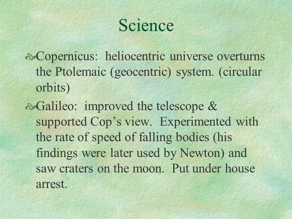 Science Copernicus: heliocentric universe overturns the Ptolemaic (geocentric) system. (circular orbits)