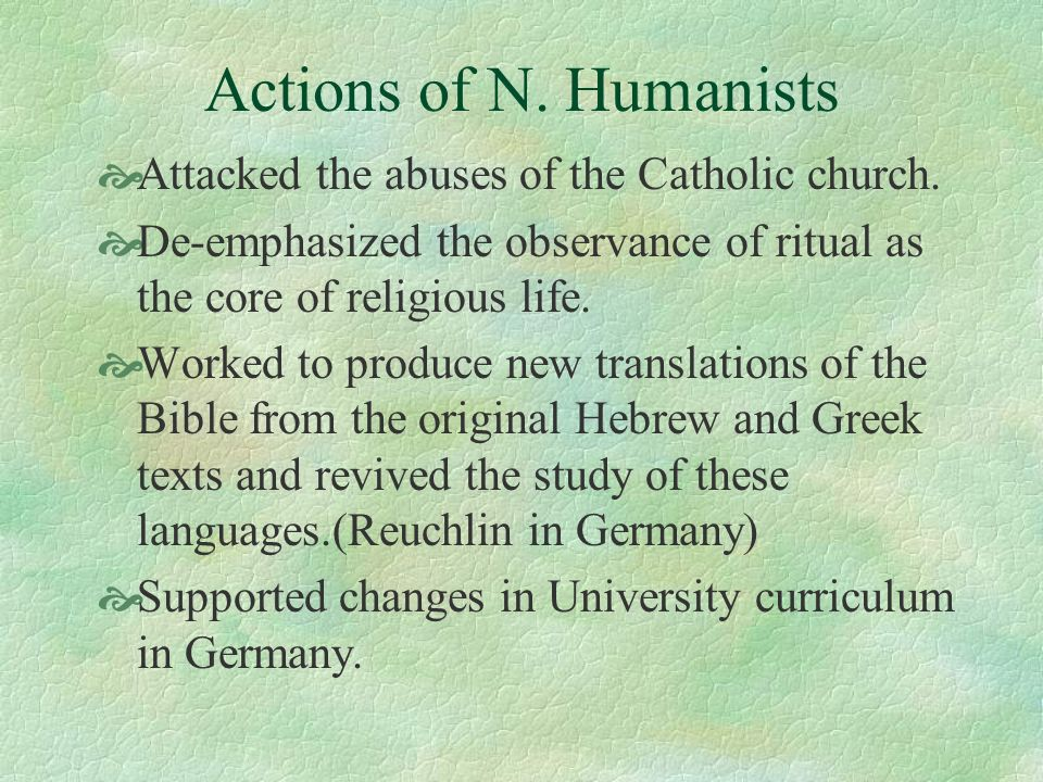 Actions of N. Humanists Attacked the abuses of the Catholic church.