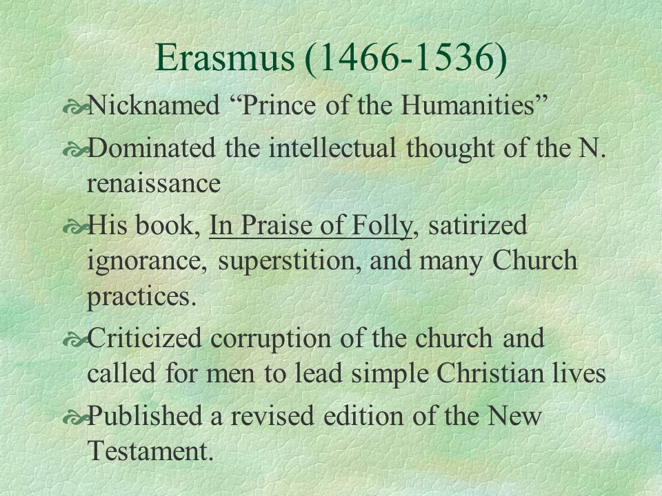 Erasmus (1466-1536) Nicknamed Prince of the Humanities