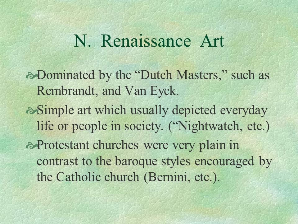 N. Renaissance ArtDominated by the Dutch Masters, such as Rembrandt, and Van Eyck.