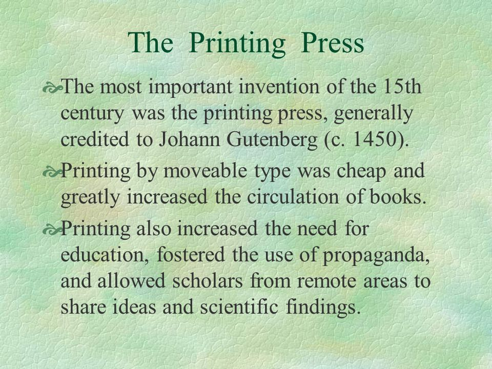 The Printing Press The most important invention of the 15th century was the printing press, generally credited to Johann Gutenberg (c. 1450).