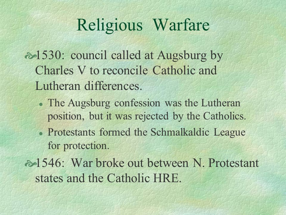 Religious Warfare 1530: council called at Augsburg by Charles V to reconcile Catholic and Lutheran differences.