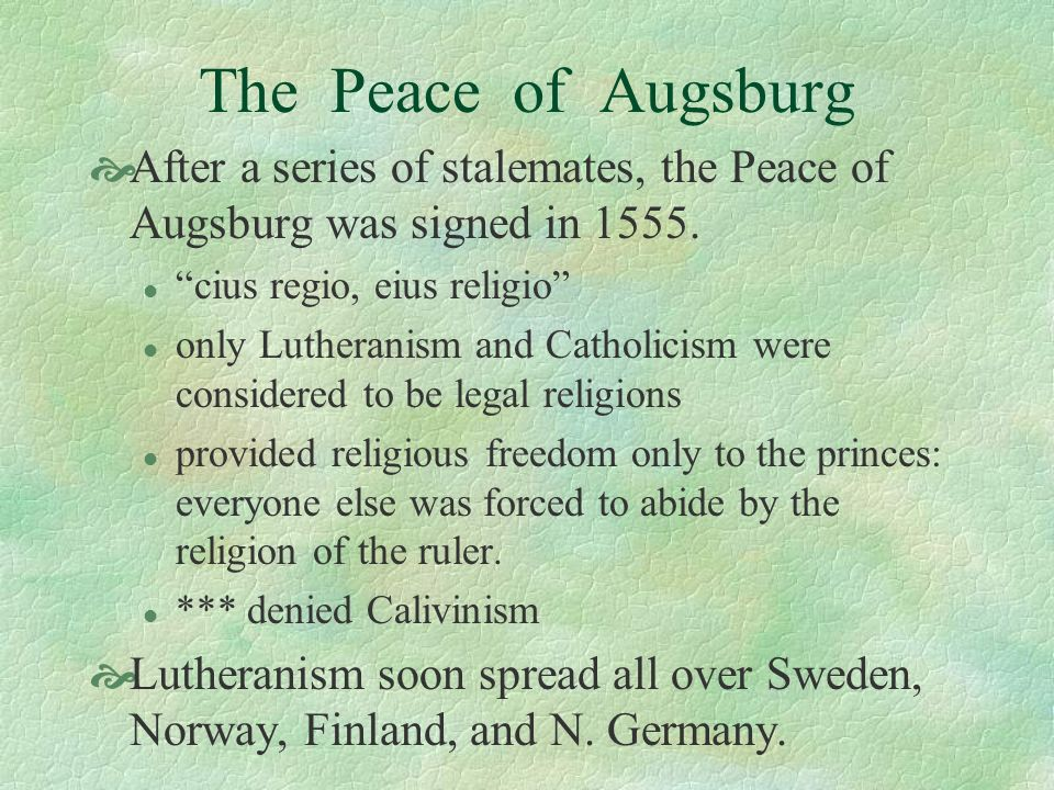 The Peace of Augsburg After a series of stalemates, the Peace of Augsburg was signed in 1555. cius regio, eius religio