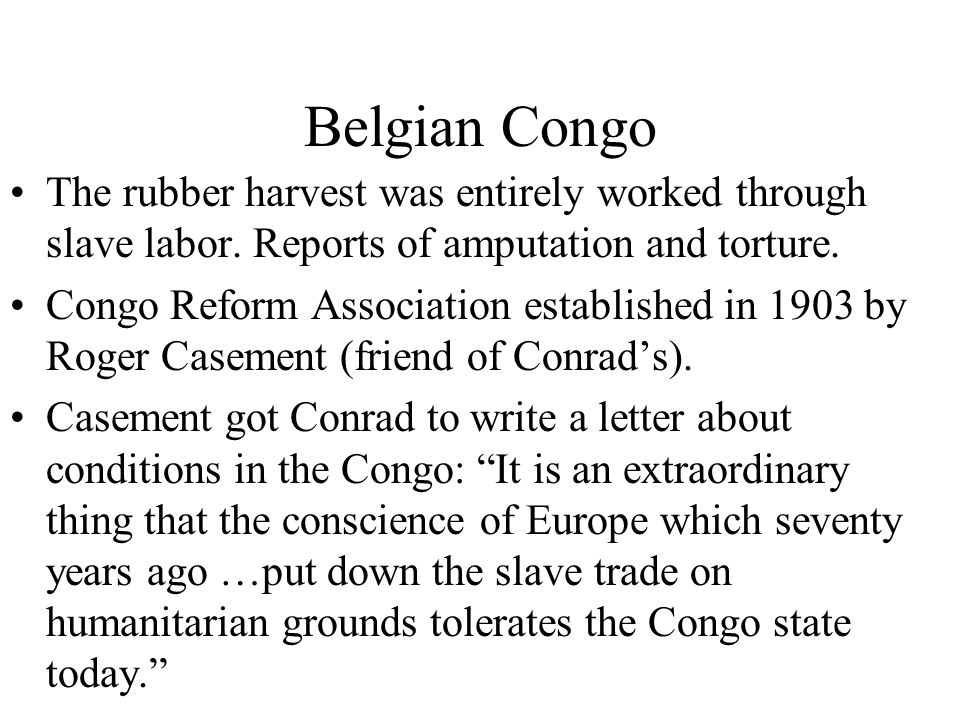 Belgian Congo The rubber harvest was entirely worked through slave labor. Reports of amputation and torture.