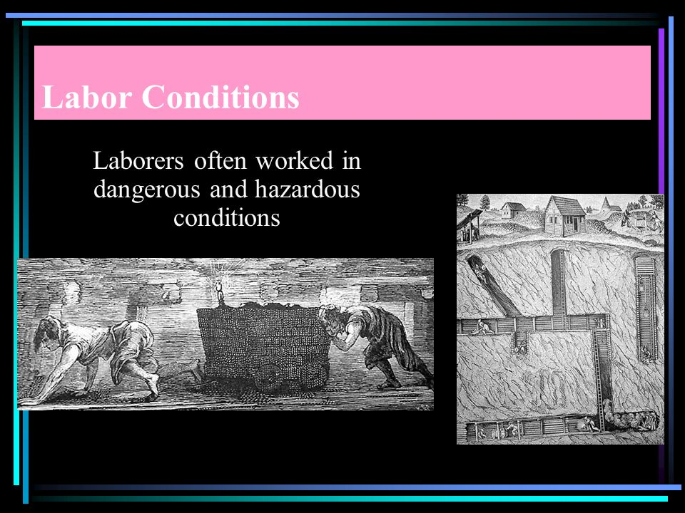 Laborers often worked in dangerous and hazardous conditions