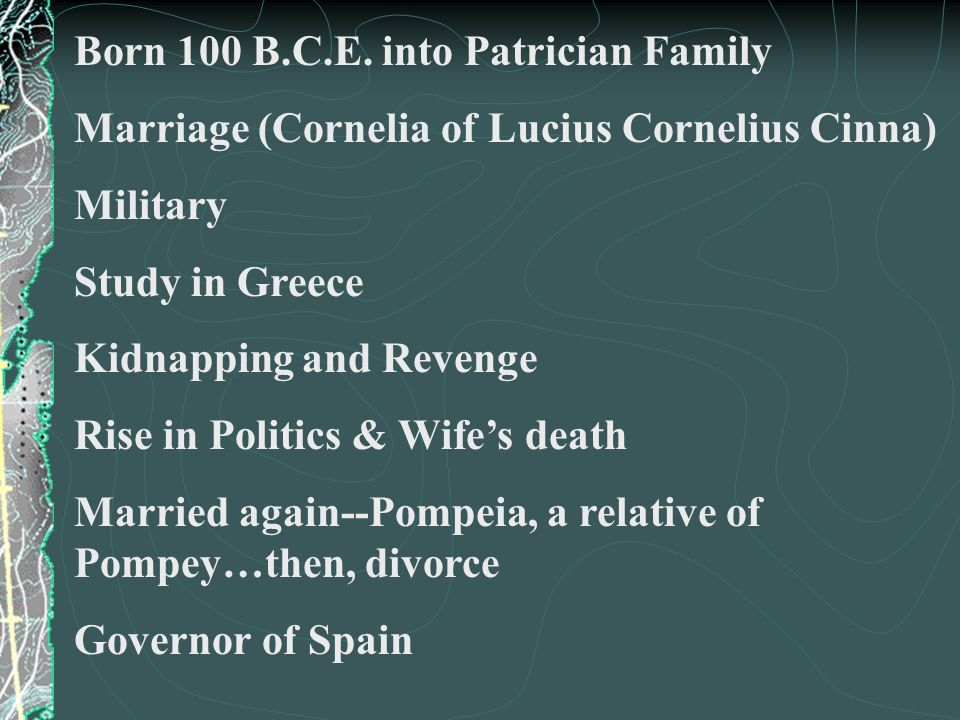 Born 100 B.C.E. into Patrician Family