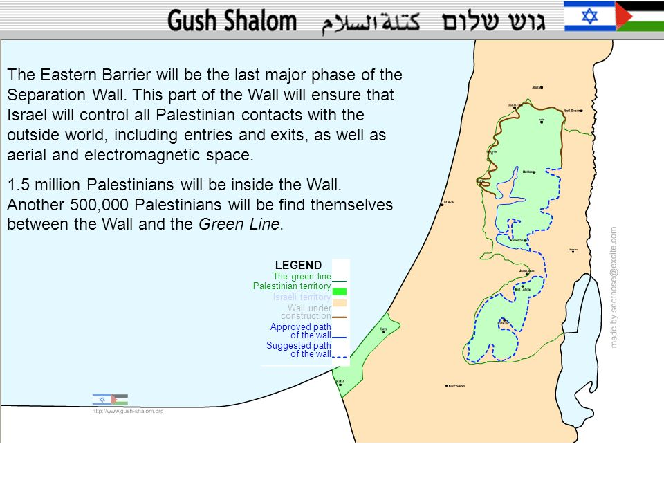 The Eastern Barrier will be the last major phase of the Separation Wall. This part of the Wall will ensure that Israel will control all Palestinian contacts with the outside world, including entries and exits, as well as aerial and electromagnetic space.