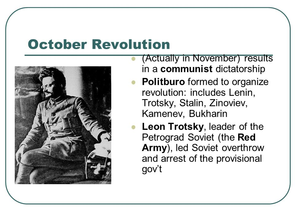 October Revolution (Actually in November) results in a communist dictatorship.