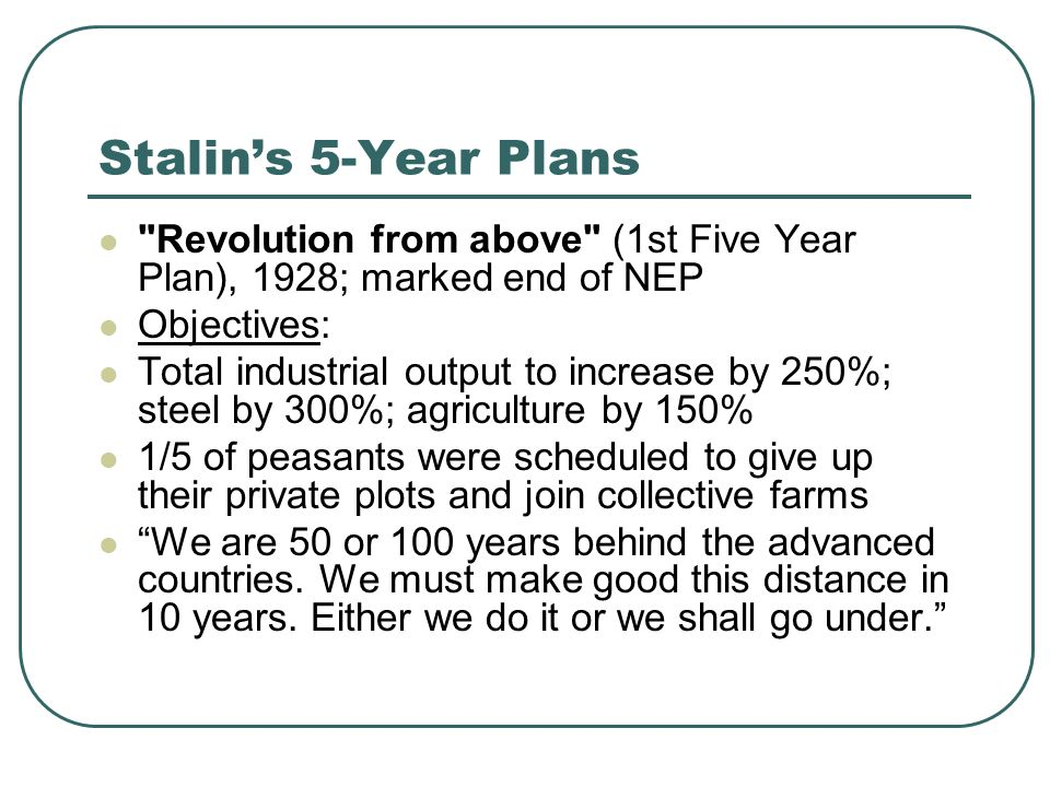 Stalin's 5-Year Plans Revolution from above (1st Five Year Plan), 1928; marked end of NEP. Objectives:
