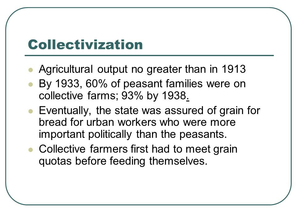 Collectivization Agricultural output no greater than in 1913