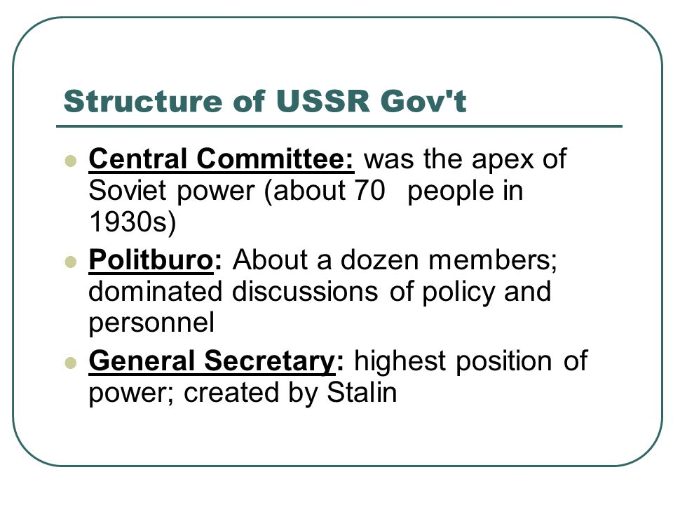 Structure of USSR Gov t Central Committee: was the apex of Soviet power (about 70 people in 1930s)